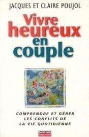 Vivre heureux en couple ; comprendre et gerer les conflits de la vie quotidienne - Couverture - Format classique