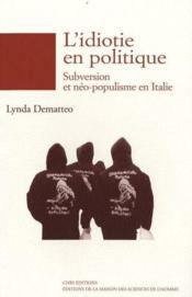 L'idiotie en politique ; subversion et néo-populisme en Italie - Couverture - Format classique