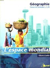 Géographie ; l'espace mondial ; classes de terminales L, S, ES - Couverture - Format classique