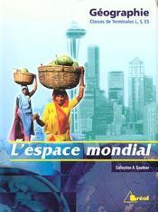 Géographie ; l'espace mondial ; classes de terminales L, S, ES - Intérieur - Format classique
