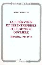 La Libération et les entreprises sous gestion ouvrière ; Marseille 1944-1948 - Couverture - Format classique