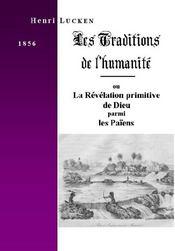 Les Traditions De L'Humanite, Ou La Revelation Primitive De Dieu Parmi Les Paiens - Couverture - Format classique