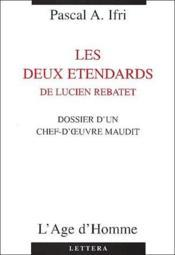 Le dossier d'un chef-oeuvre maudit ; les deux étendards de Lucien Rebatet - Couverture - Format classique