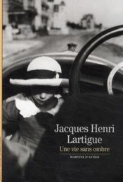 Jacques-Henri Lartigue ; une vie sans ombre - Couverture - Format classique