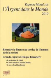 Rapport moral sur l'argent dans le monde 2010 ; remettre la finance au service de l'homme et de la société - Couverture - Format classique
