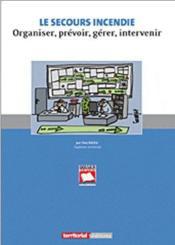 Le secours incendie ; organiser, prévoir, gérer, intervenir - Couverture - Format classique