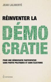 Réinventer la democratie ; pour une démocratie participative sans partis politiques et sans élections - Couverture - Format classique