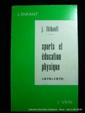 Sports et éducation physique 1870-1970. Etude historique et critique. - Couverture - Format classique