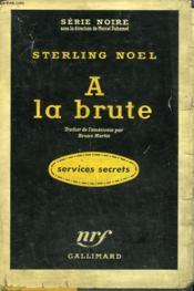 A La Brute. ( Few Die Well ). Collection : Serie Noire Avec Jaquette N° 377 - Couverture - Format classique