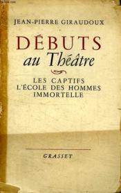 Debuts Au Theatre.Les Captif.L Ecole Des Hommes.Immortelle. - Couverture - Format classique