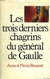 Les Trois Derniers Chagrins Du General De Gaulle. - Couverture - Format classique