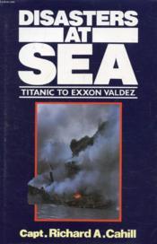 Disasters At Sea, Titanic To Exxon Valdez - Couverture - Format classique