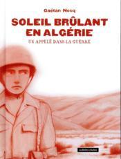 Soleil brûlant en Algérie ; un appelé dans la guerre - Couverture - Format classique