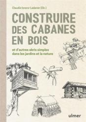 Construire des cabanes en bois et d'autres abris simples dans les jardins et la nature - Couverture - Format classique
