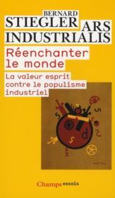 Réenchanter le monde ; la valeur esprit contre le populisme industriel - Couverture - Format classique