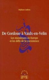 De Cordoue à Vaulx-en-Velin ; les musulmans en Europe et les défis de la coexistence - Couverture - Format classique