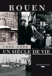 Rouen 1900-2000 un si cle de vie - Couverture - Format classique