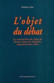 L'objet du débat ; la construction des objets de discours dans des situations argumentatives orales - Couverture - Format classique