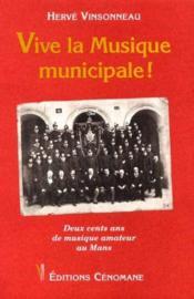 Vive la musique municipale ! deux cent ans de musique amateur au mans - Couverture - Format classique