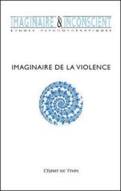 REVUE IMAGINAIRE ET INCONSCIENT T.4 ; imaginaire de la violence - Couverture - Format classique