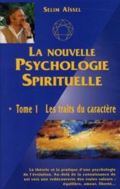 La nouvelle psychologie spirituelle t.1 ; les traits du caractère (4e édition) - Couverture - Format classique