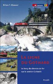 La ligne du Gothard ; le long chemin de fer sur le sentier Gottardo - Intérieur - Format classique