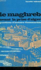 Le Maghreb Avant La Prise D'Alger. Collection : Questions D'Histoire N° 10 - Couverture - Format classique