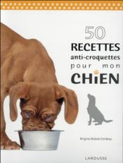 50 recettes anti croquettes pour mon chien - Couverture - Format classique
