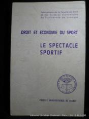 Droit et économie du sport. Le spectacle sportif. Actes du Colloque de Limoges. (12 au 14 mai 1980) - Couverture - Format classique
