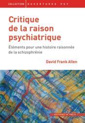 Critique de la raison psychiatrique ; éléments pour une histoire raisonnée de la schizophrénie - Couverture - Format classique