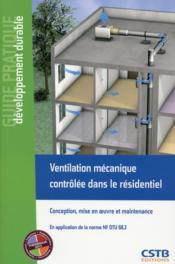 Ventilation mécanique contrôlée dans le résidentiel ; conception, mise en oeuvre et maintance - Couverture - Format classique