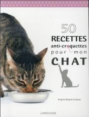 50 recettes anti croquettes pour mon chat - Couverture - Format classique