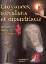 Croyances Sorcellerie Et Superstitions En Sologne Berry Et Orleanais - Couverture - Format classique
