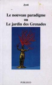 Le nouveau paradigme ou le jardin des grenades - Couverture - Format classique