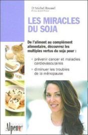 Les miracles du soja ; de l'aliment au complément alimentaire, découvrez les multiples vertus du soja pour : prévenir cancer et maladies cardiovasculaires, diminuer les troubles de la ménopause - Couverture - Format classique