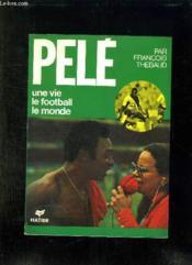 Pele. Une Vie , Le Football, Le Monde. - Couverture - Format classique