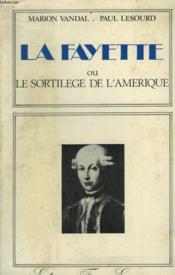 La Fayette Ou Le Sortilege De L'Amerique. - Couverture - Format classique