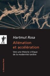 Aliénation et accélération ; vers une théorie critique de la modernité tardive - Couverture - Format classique