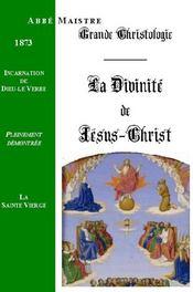 Grande Christologie La Divinite De Jesus-Christ Et Incarnation De Dieu-Le-Verbe - Couverture - Format classique