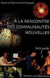 A La Rencontre Des Communautes Nouvelles ; Petit Guide - Couverture - Format classique