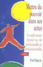 Mettre Du Pouvoir Dans Ses Actes ; Six Outils Pour Reussir Sa Vie Personnelle Et Professionnelle - Intérieur - Format classique