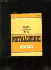 Guide Pratique De La Metallurgie. Cgc. - Couverture - Format classique