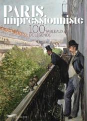 Paris impressionniste ; 100 tableaux de légende - Couverture - Format classique