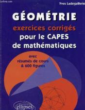 Geometrie Exercices Corriges Pour Le Capes De Mathematiques Avec Resumes De Cours & 600 Figures - Couverture - Format classique