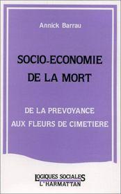 Socio-économie de la mort ; de la prévoyance aux fleurs de cimetière - Intérieur - Format classique
