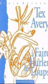 Tex Avery A Faire Hurler Les Loups - Couverture - Format classique
