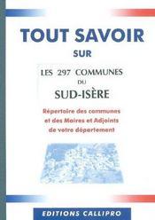 Tout Savoir Sur Les 297 Communes Du Sud-Isere ; Repertoire Des Communes Et Des Maires Et Adjoints Du Sud-Isere - Intérieur - Format classique