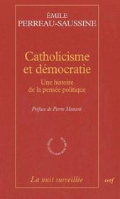 Catholicisme et démocratie ; une histoire de la pensée politique - Couverture - Format classique