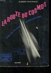 La Route Du Cosmos. Vers Les Voyages Interplanetaires. - Couverture - Format classique
