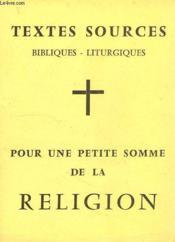 Textes Sources, Bibliques - Liturgiques, Pour Une Petite Somme De La Religion - Couverture - Format classique